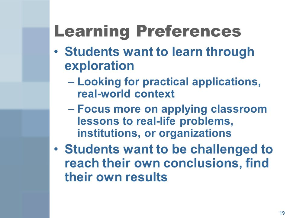 Learning Preferences Students want to learn through exploration