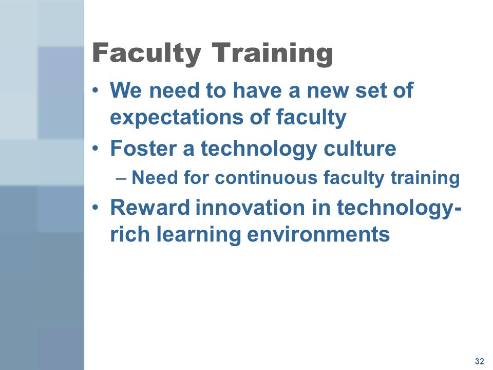 Faculty Training We need to have a new set of expectations of faculty