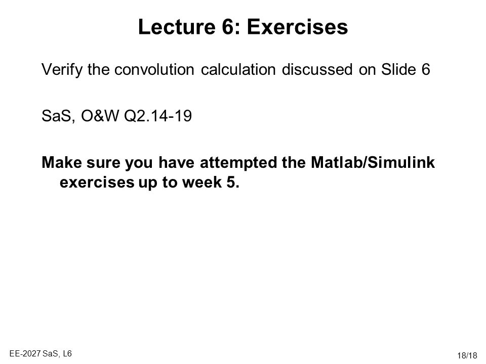 Lecture 6: Exercises Verify the convolution calculation discussed on Slide 6. SaS, O&W Q