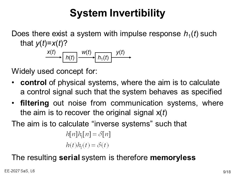 System Invertibility Does there exist a system with impulse response h1(t) such that y(t)=x(t) Widely used concept for: