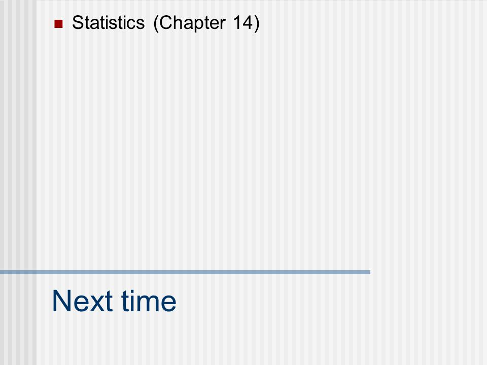 Statistics (Chapter 14) Next time