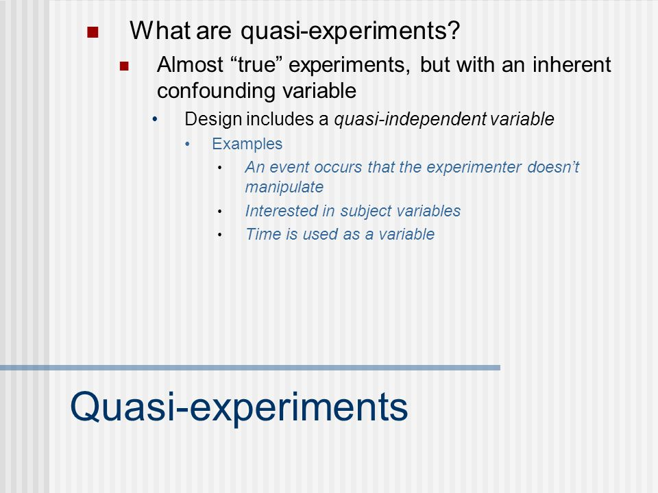 Quasi-experiments What are quasi-experiments