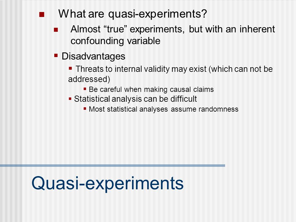 Quasi-experiments What are quasi-experiments Disadvantages