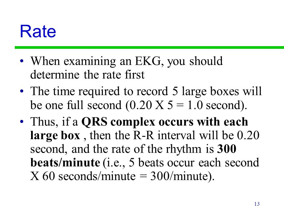 Rate When examining an EKG, you should determine the rate first
