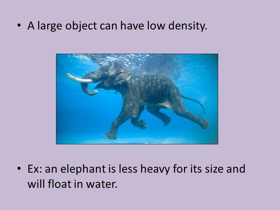 A large object can have low density.