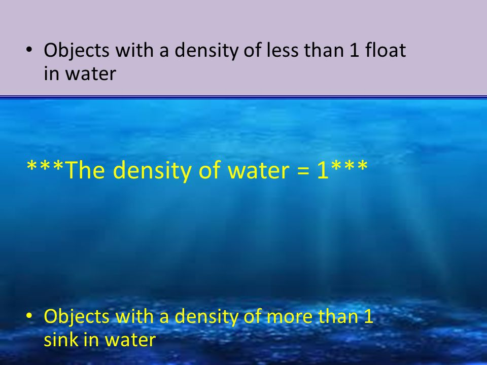 ***The density of water = 1***