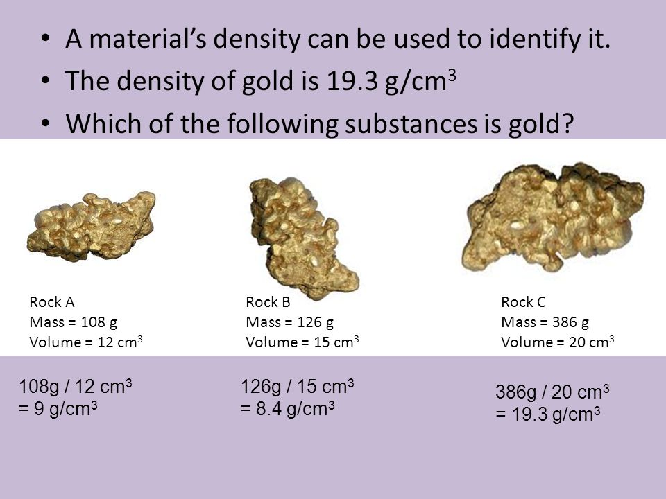 A material's density can be used to identify it.