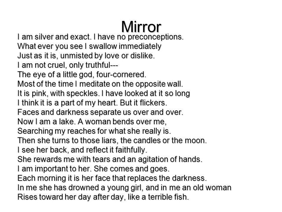 mirror sylvia plath textual Sylvia plath mirror • the key theme is the transitory (passing/ impermanent) nature of youth and the fear of growing old • • looking at her work in general, plath regularly uses inanimate objects with human qualities • in this poem, the mirror speaks for itself, describing a relationship with a particular.