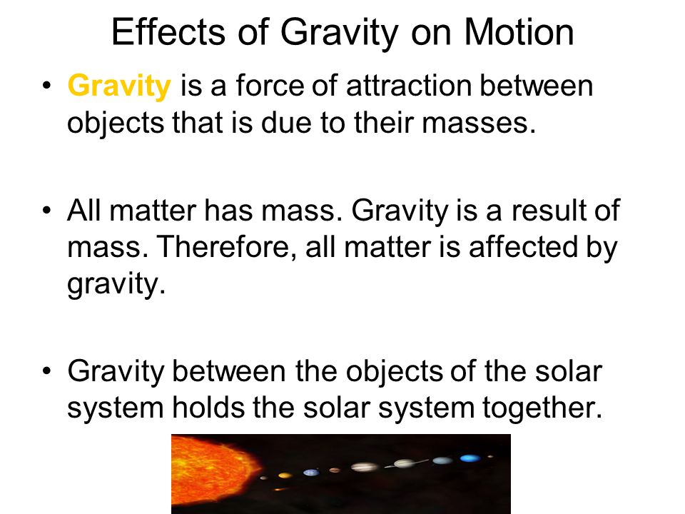 the effect of gravity on the Gravity: how could the earth's core be younger than its surface well, first learn what gravity is gravity is a force of attraction between two bodies in the universe.