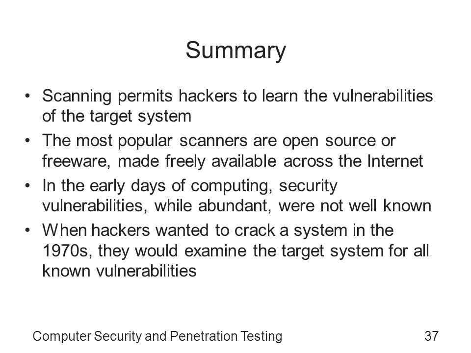 Summary Scanning permits hackers to learn the vulnerabilities of the target system.