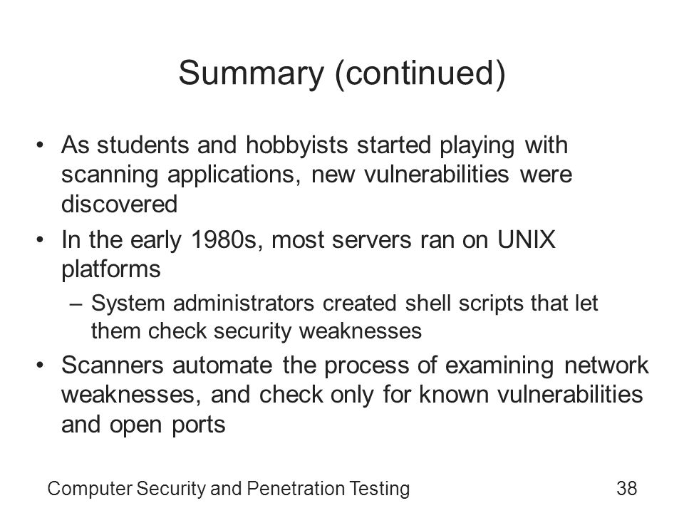 Summary (continued) As students and hobbyists started playing with scanning applications, new vulnerabilities were discovered.