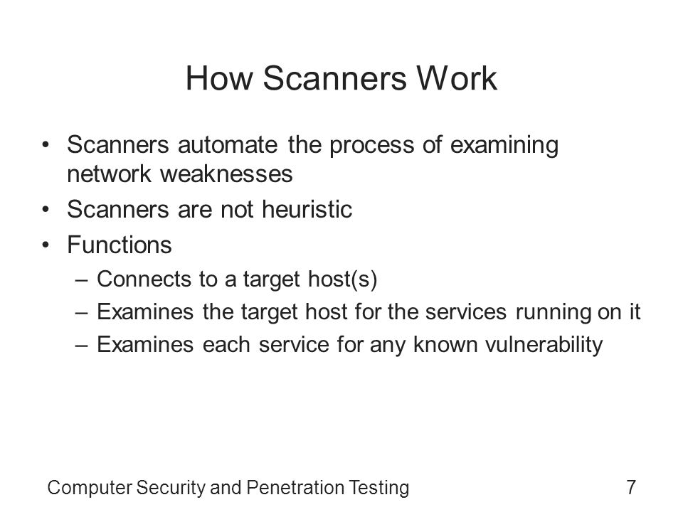 How Scanners Work Scanners automate the process of examining network weaknesses. Scanners are not heuristic.