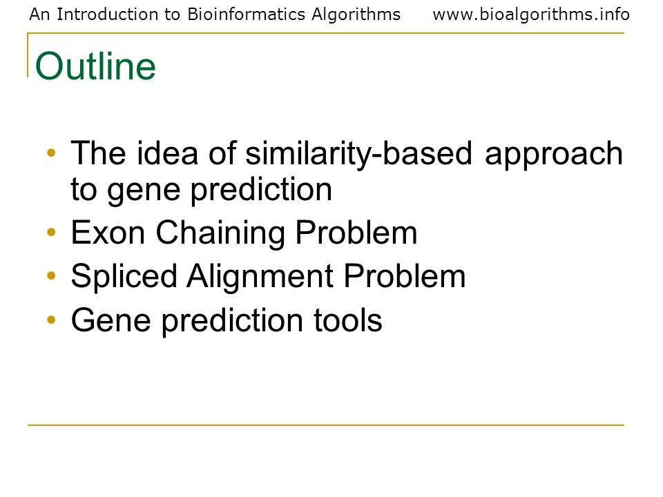 Outline The idea of similarity-based approach to gene prediction