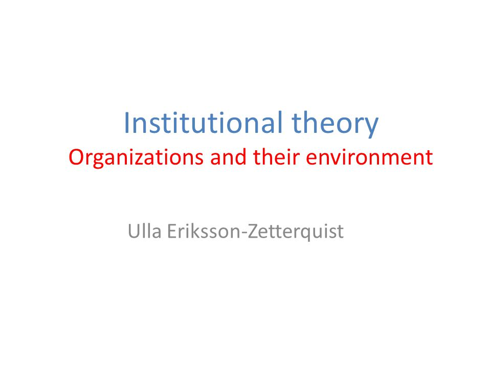 Institutional theory Organizations and their environment