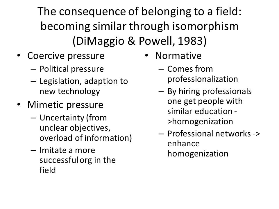The consequence of belonging to a field: becoming similar through isomorphism (DiMaggio & Powell, 1983)