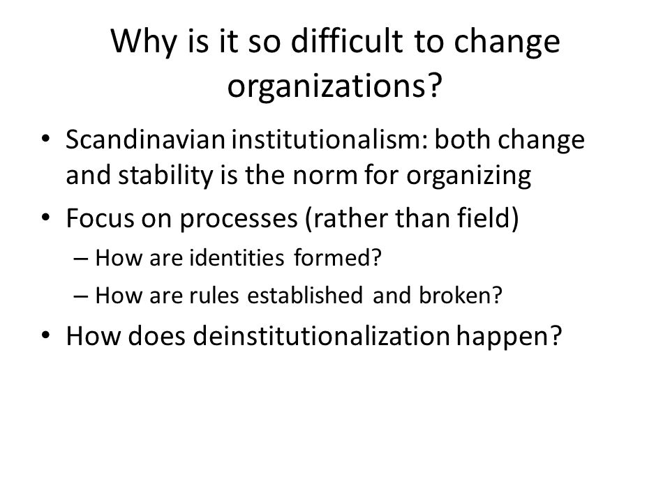 Why is it so difficult to change organizations