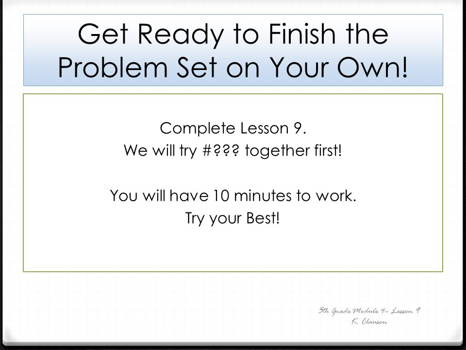 Get Ready to Finish the Problem Set on Your Own!