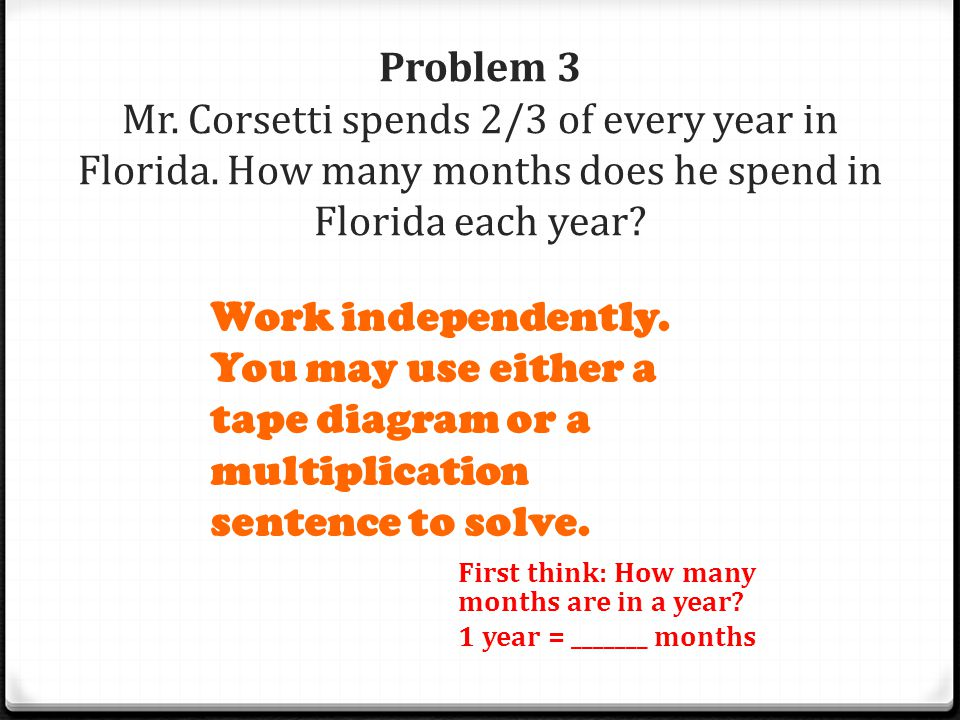 Problem 3 Mr. Corsetti spends 2/3 of every year in Florida