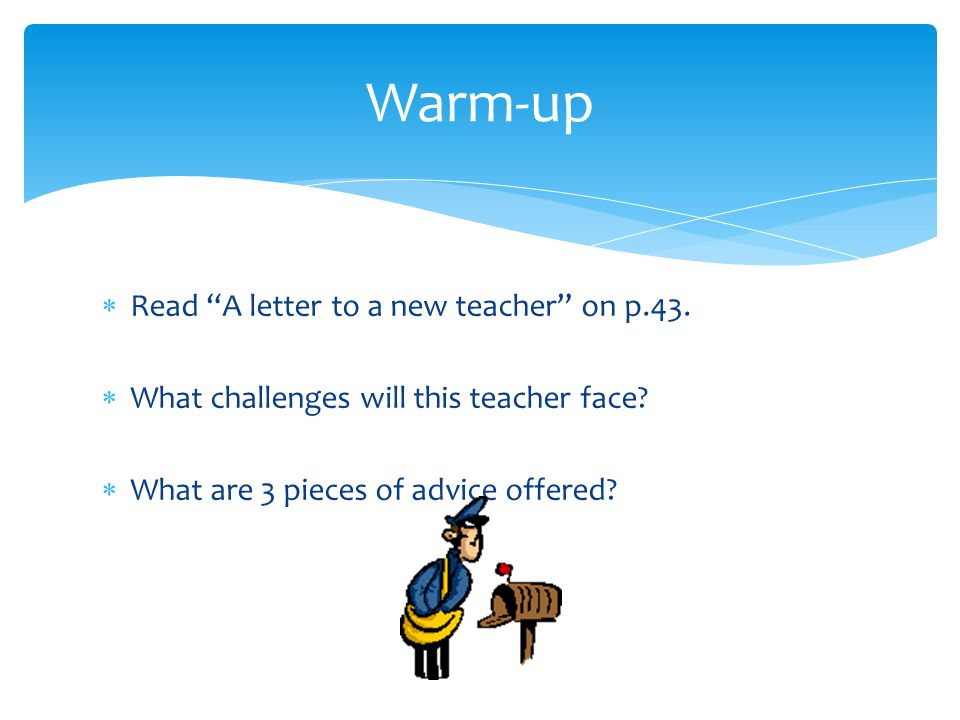 Warm-up Read A letter to a new teacher on p.43.