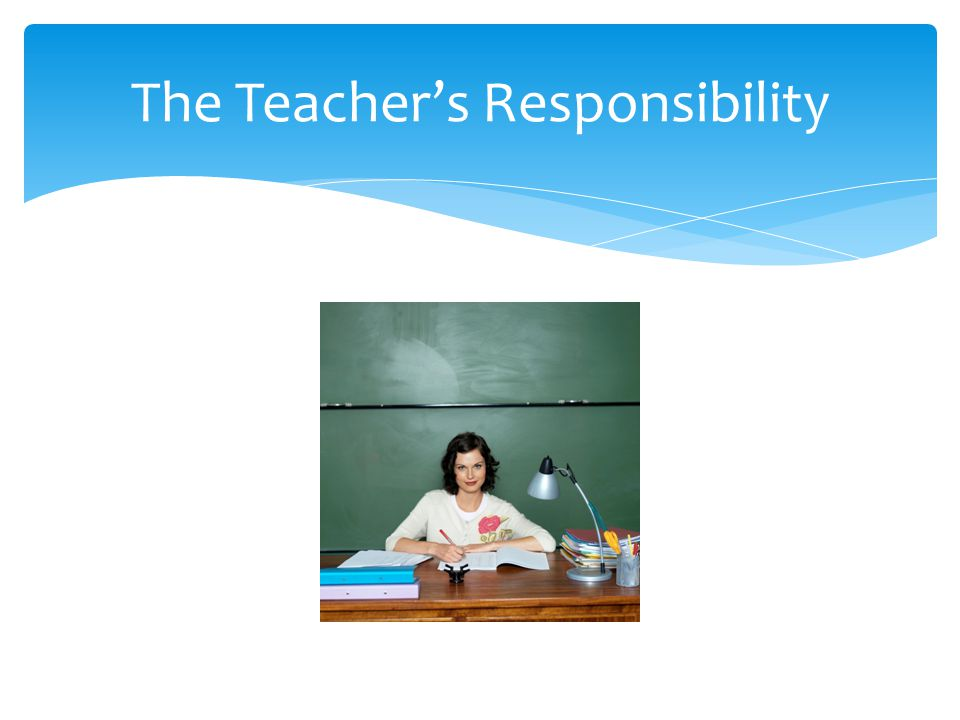 The Teacher's Responsibility