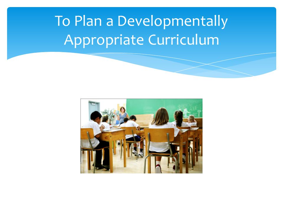 To Plan a Developmentally Appropriate Curriculum