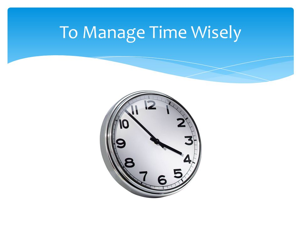 To Manage Time Wisely