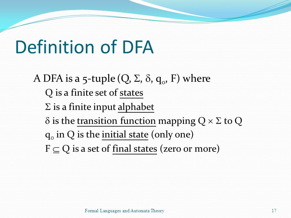 Definition of DFA A DFA is a 5-tuple (Q, , , q0, F) where