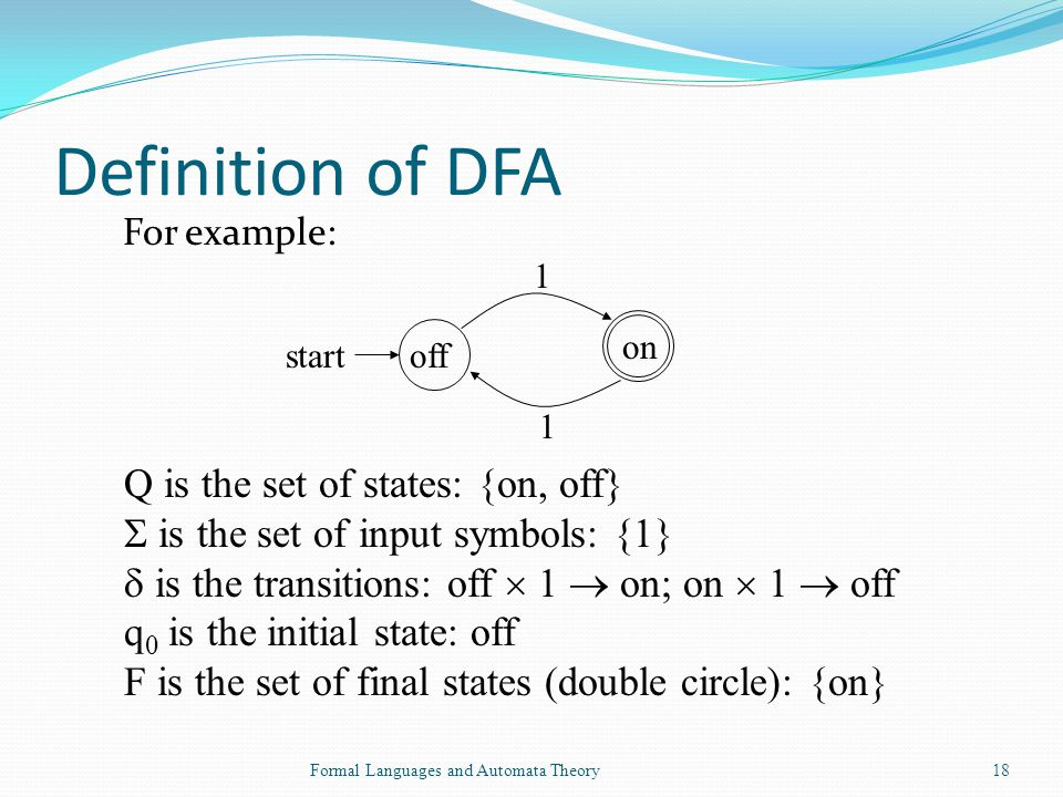 Definition of DFA Q is the set of states: {on, off}