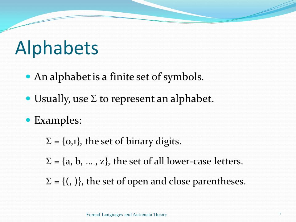 Alphabets An alphabet is a finite set of symbols.