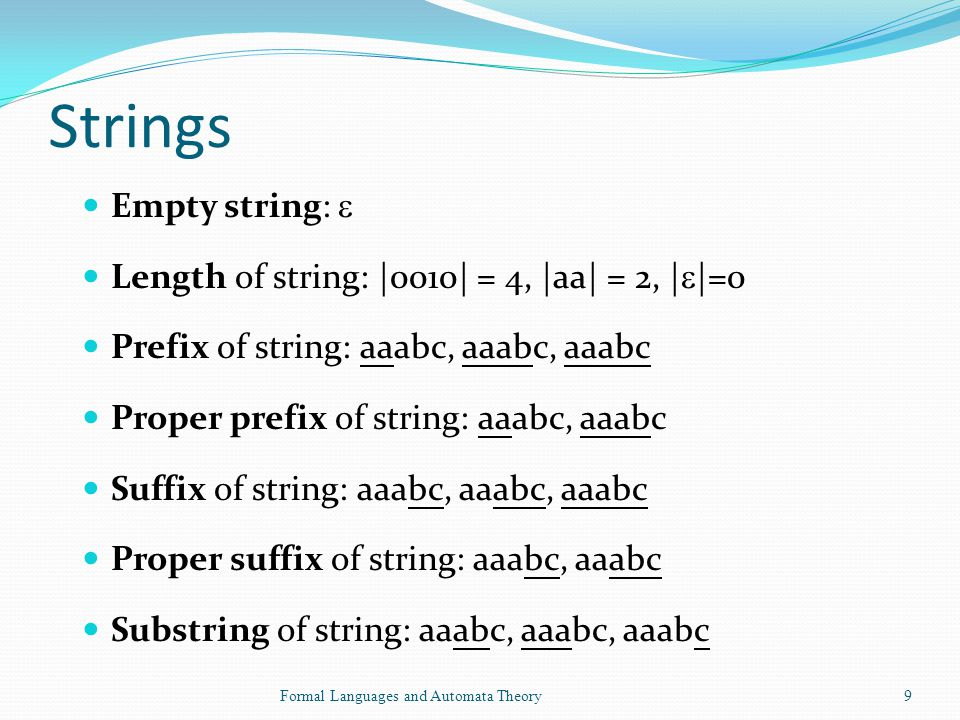 Strings Empty string:  Length of string: |0010| = 4, |aa| = 2, ||=0