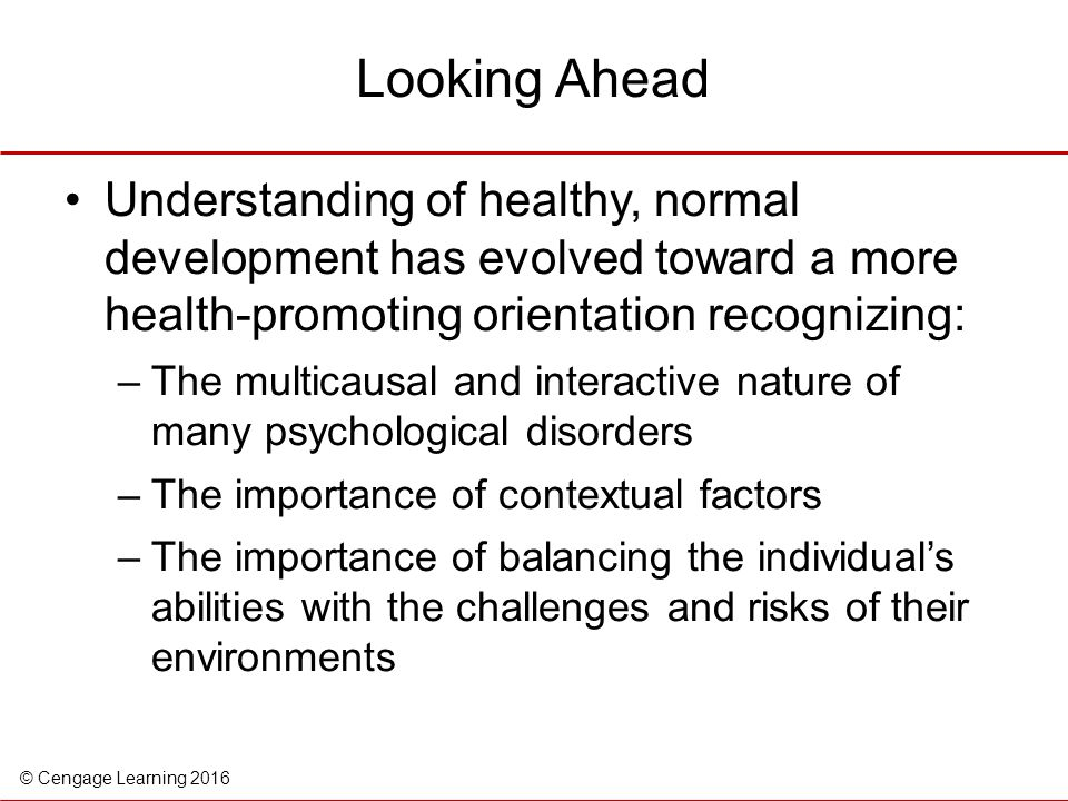 Looking Ahead Understanding of healthy, normal development has evolved toward a more health-promoting orientation recognizing: