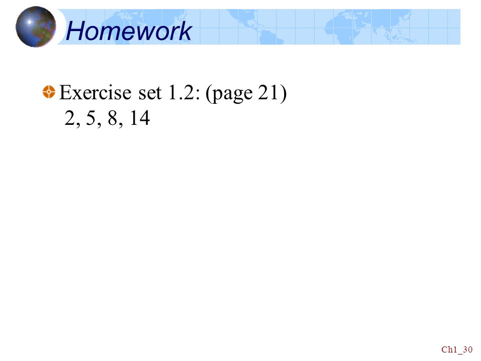 Homework Exercise set 1.2: (page 21) 2, 5, 8, 14