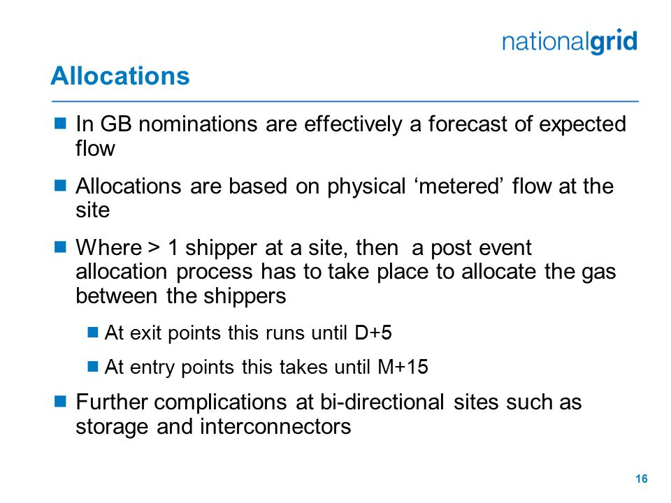 Allocations In GB nominations are effectively a forecast of expected flow. Allocations are based on physical 'metered' flow at the site.