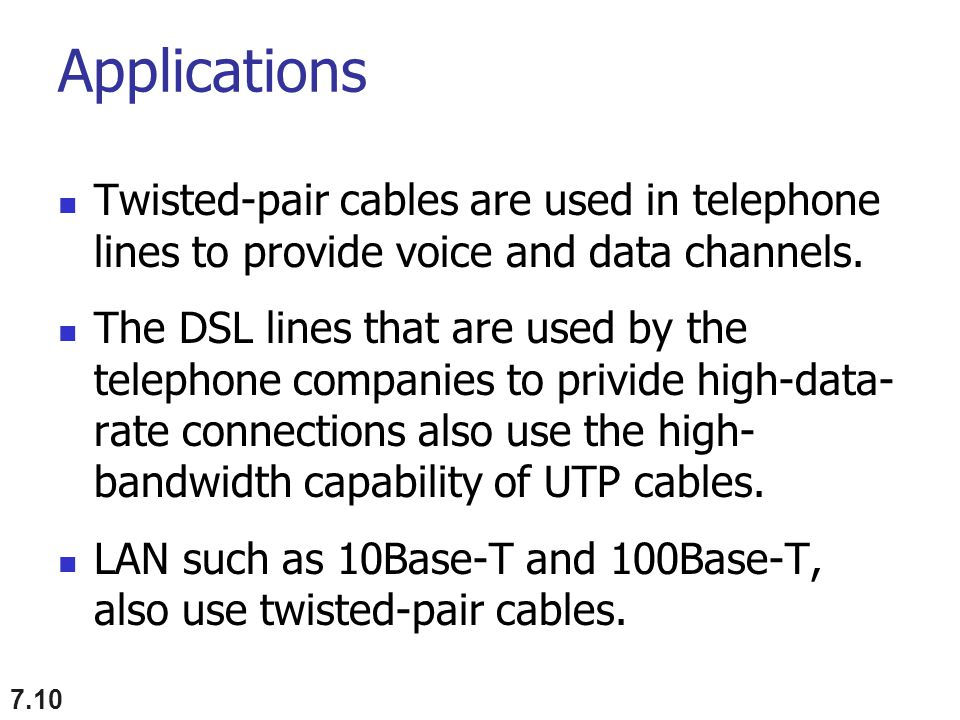 Applications Twisted-pair cables are used in telephone lines to provide voice and data channels.