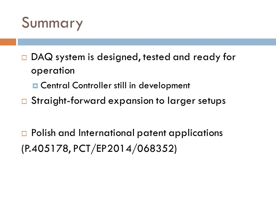 Summary DAQ system is designed, tested and ready for operation