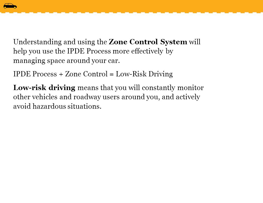 Understanding and using the Zone Control System will help you use the IPDE Process more effectively by managing space around your car.