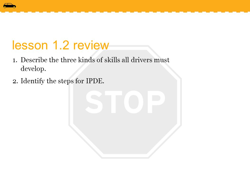 lesson 1.2 review Describe the three kinds of skills all drivers must develop.