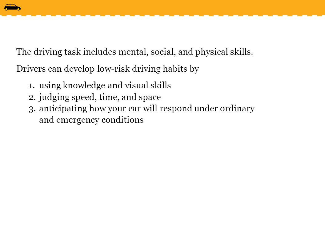 The driving task includes mental, social, and physical skills.