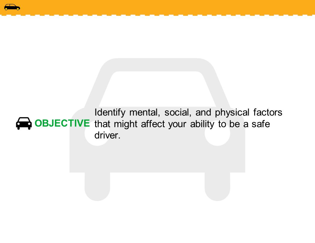 Identify mental, social, and physical factors that might affect your ability to be a safe driver.