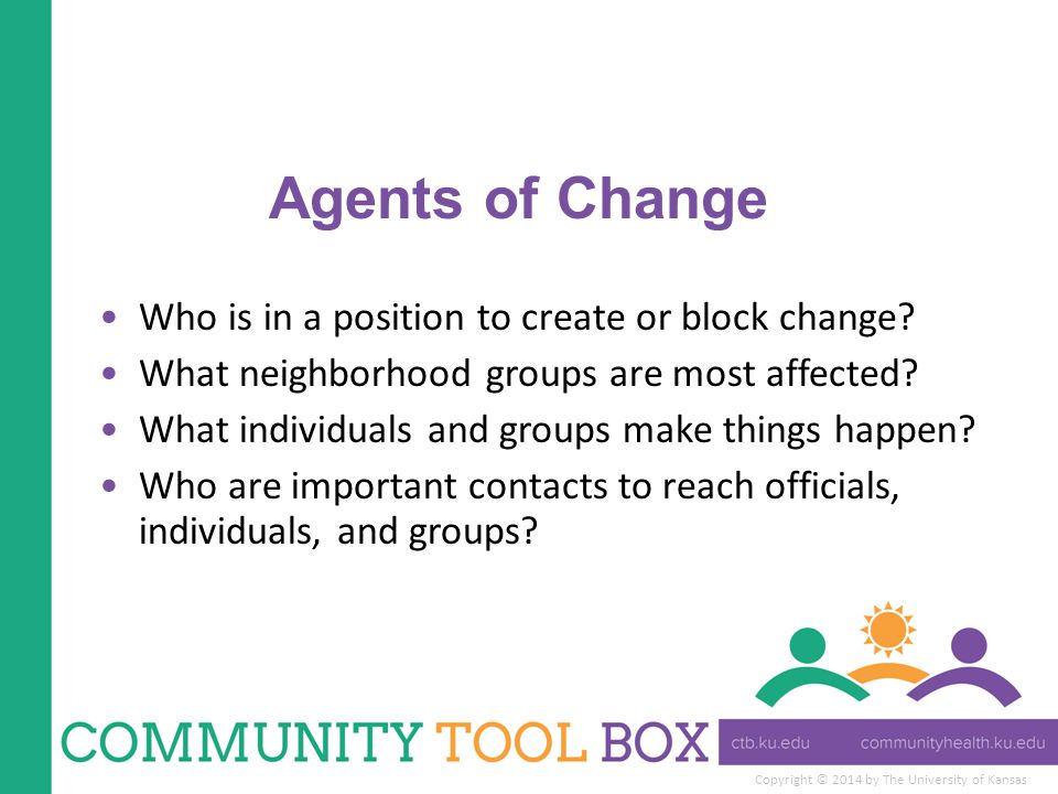 Agents of Change Who is in a position to create or block change