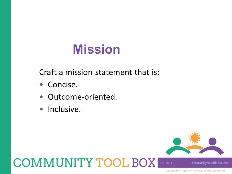 Mission Craft a mission statement that is: Concise. Outcome-oriented.