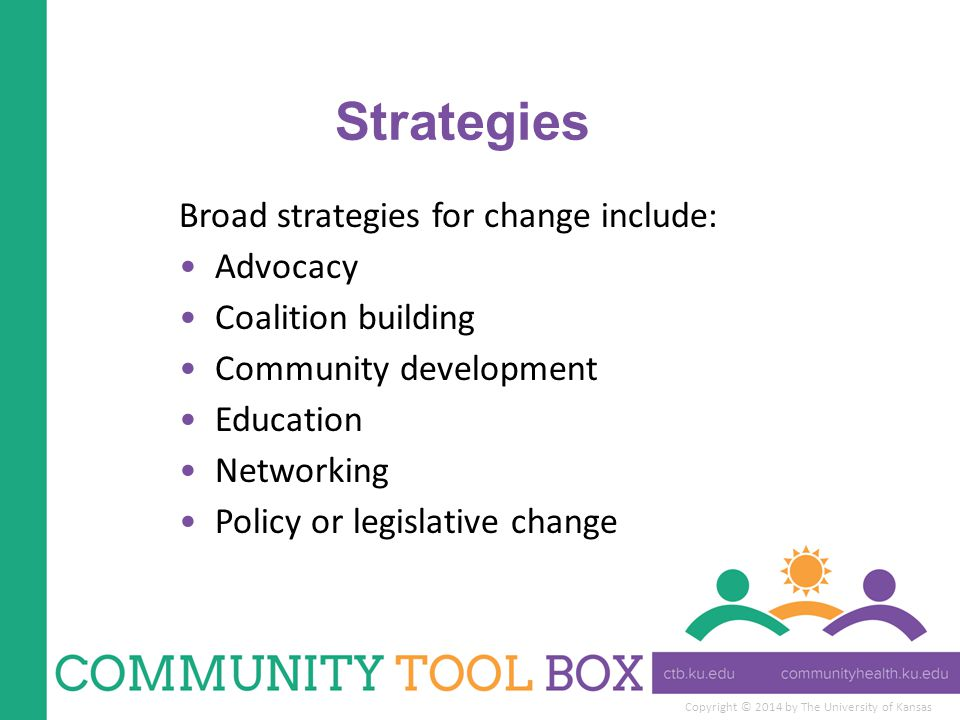 Strategies Broad strategies for change include: Advocacy
