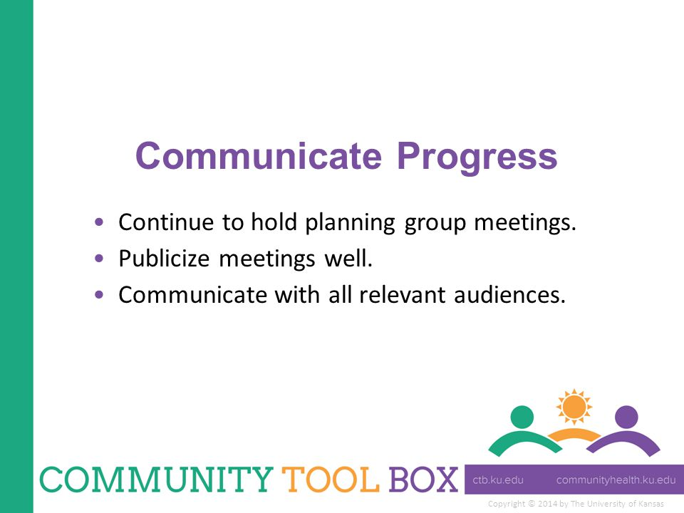 Communicate Progress Continue to hold planning group meetings.