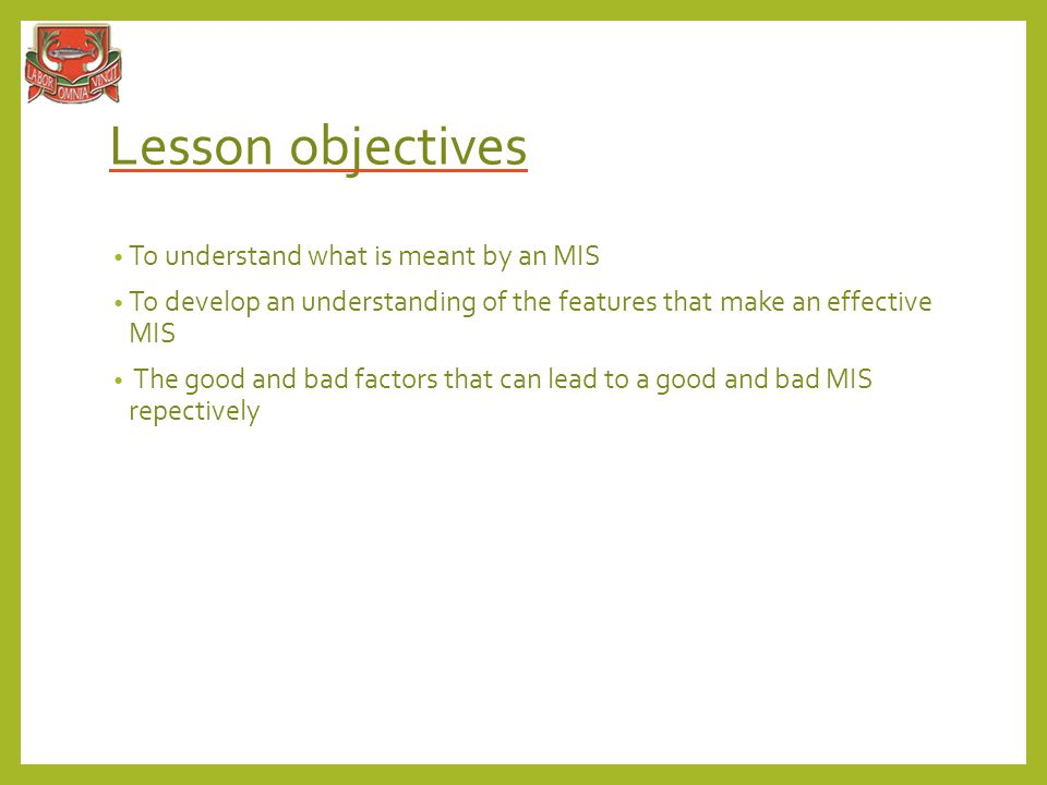 Lesson objectives To understand what is meant by an MIS