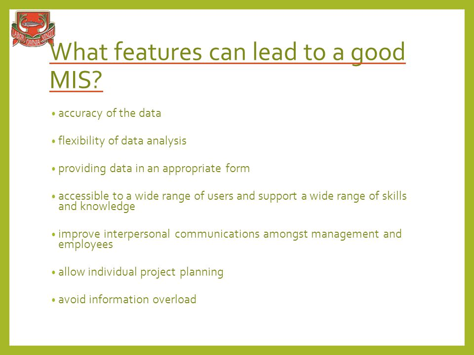 What features can lead to a good MIS