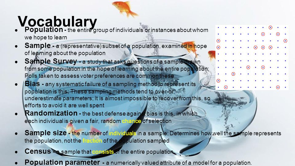 Vocabulary Population - the entire group of individuals or instances about whom we hope to learn.