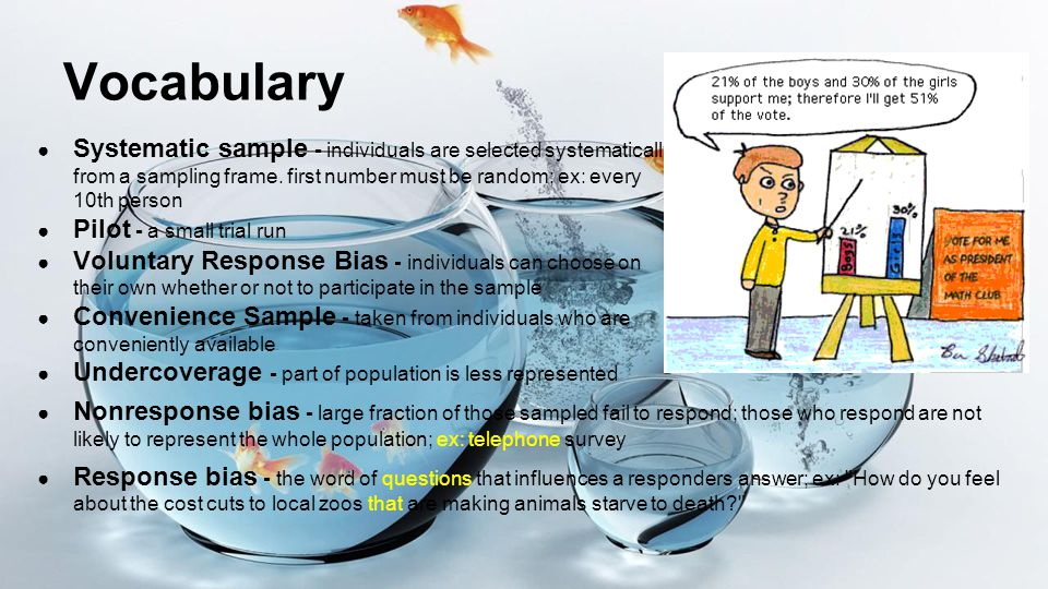 Vocabulary Systematic sample - individuals are selected systematically from a sampling frame. first number must be random; ex: every 10th person.