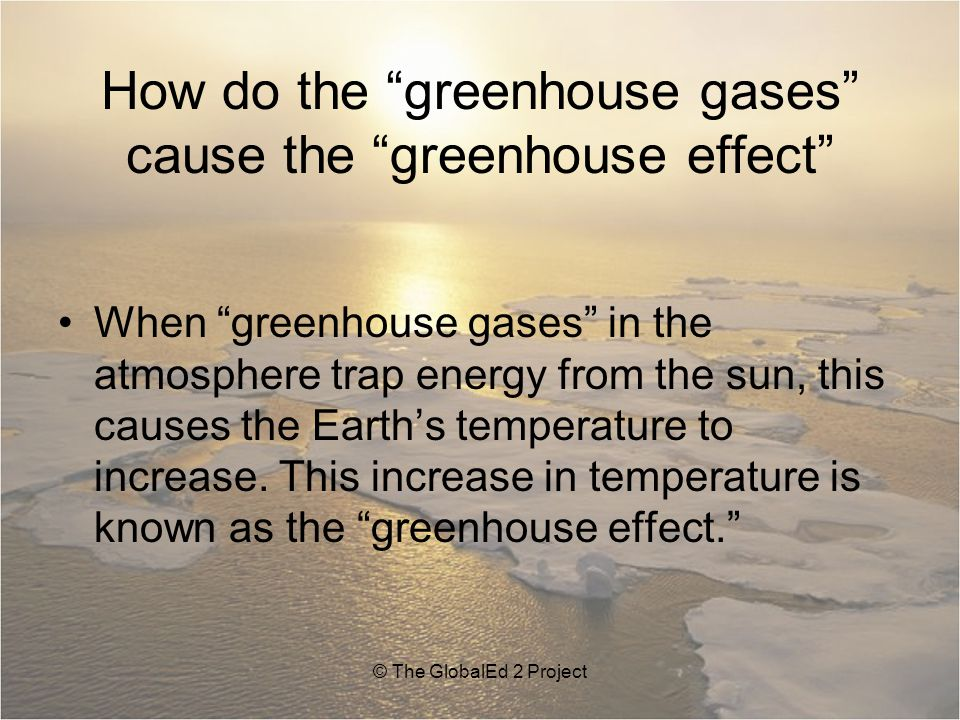 How do the greenhouse gases cause the greenhouse effect