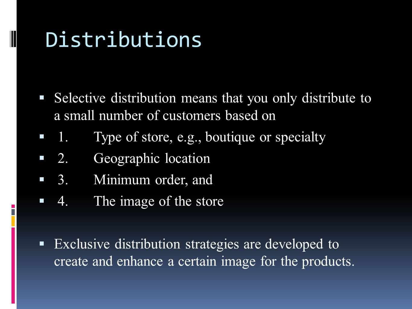 Distributions Selective distribution means that you only distribute to a small number of customers based on.