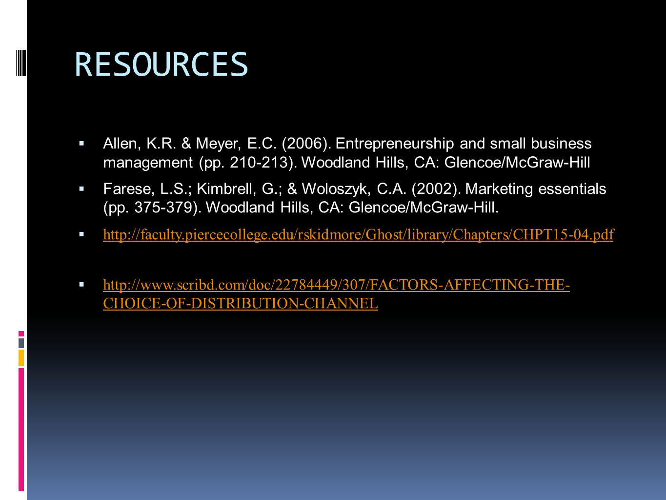 RESOURCES Allen, K.R. & Meyer, E.C. (2006). Entrepreneurship and small business management (pp ). Woodland Hills, CA: Glencoe/McGraw-Hill.